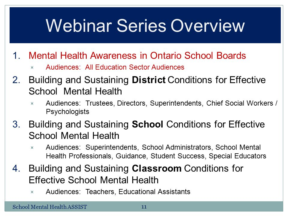 Webinar Series Overview 1.Mental Health Awareness in Ontario School Boards  Audiences: All Education Sector Audiences 2.Building and Sustaining Distr