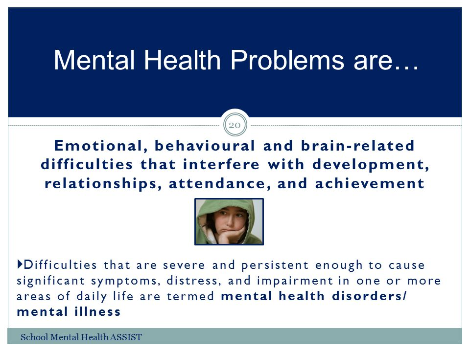 Emotional, behavioural and brain-related difficulties that interfere with development, relationships, attendance, and achievement  Difficulties that