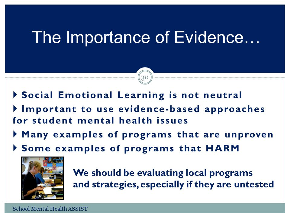  Social Emotional Learning is not neutral  Important to use evidence-based approaches for student mental health issues  Many examples of programs t