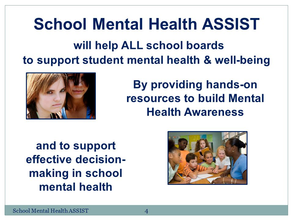 School Mental Health ASSIST will help ALL school boards to support student mental health & well-being By providing hands-on resources to build Mental