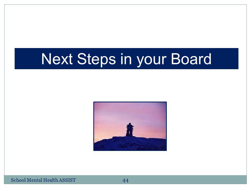 School Mental Health ASSIST 44 Next Steps in your Board