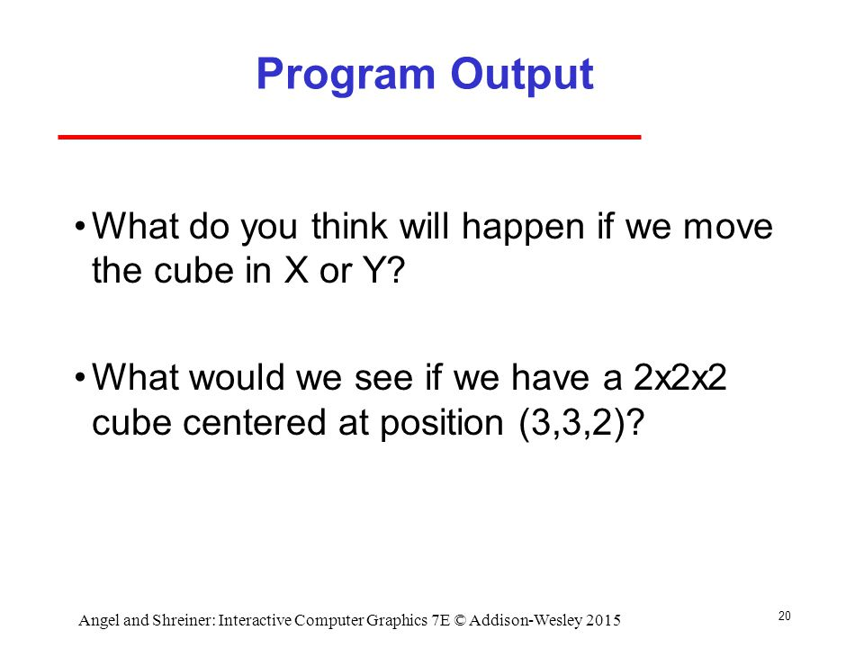 Program Output What do you think will happen if we move the cube in X or Y.