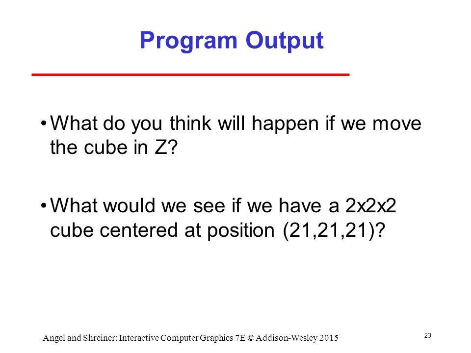 Program Output What do you think will happen if we move the cube in Z.