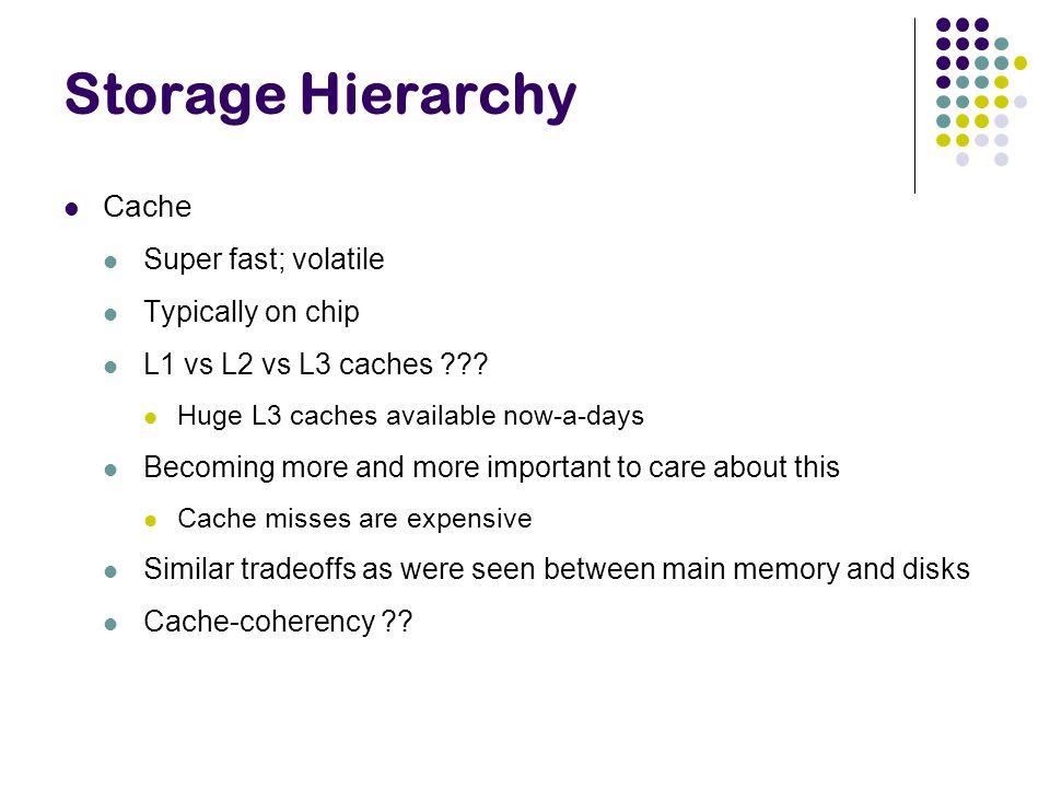 Cache Super fast; volatile Typically on chip L1 vs L2 vs L3 caches .