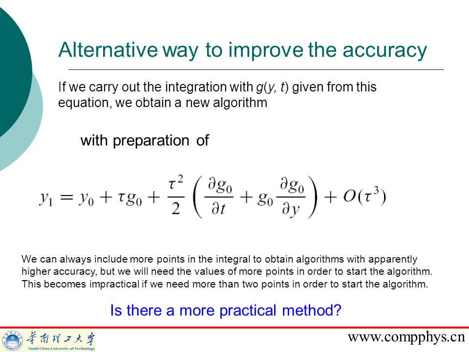 www.compphys.cn If we carry out the integration with g(y, t) given from this equation, we obtain a new algorithm with preparation of We can always include more points in the integral to obtain algorithms with apparently higher accuracy, but we will need the values of more points in order to start the algorithm.