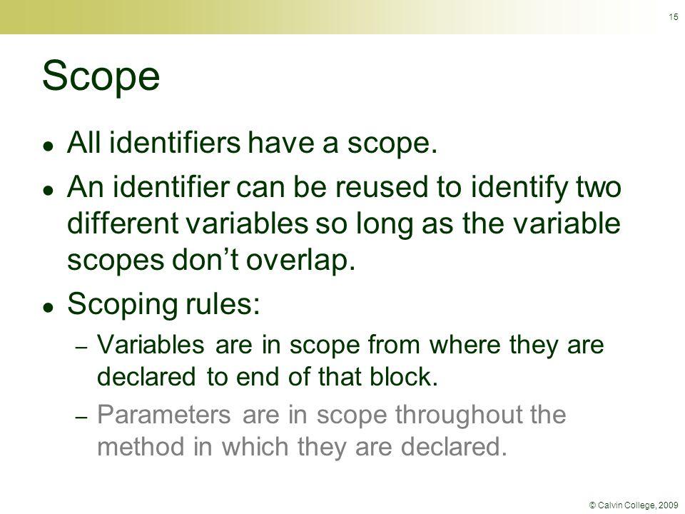 © Calvin College, 2009 15 Scope ● All identifiers have a scope.