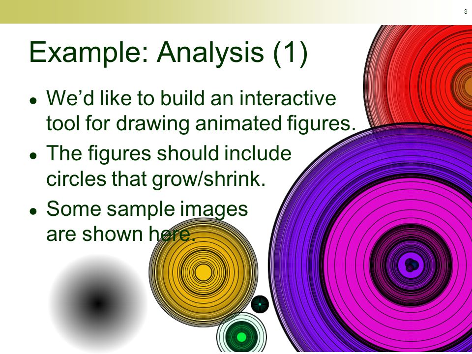© Calvin College, 2009 3 Example: Analysis (1) ● We'd like to build an interactive tool for drawing animated figures.