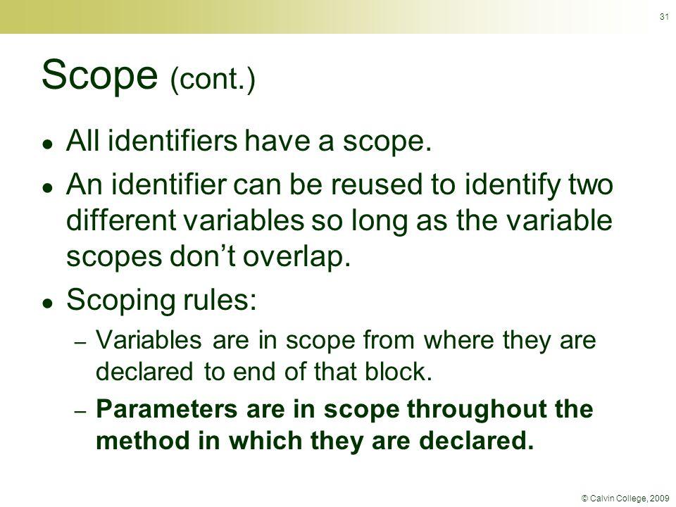 © Calvin College, 2009 31 Scope (cont.) ● All identifiers have a scope.