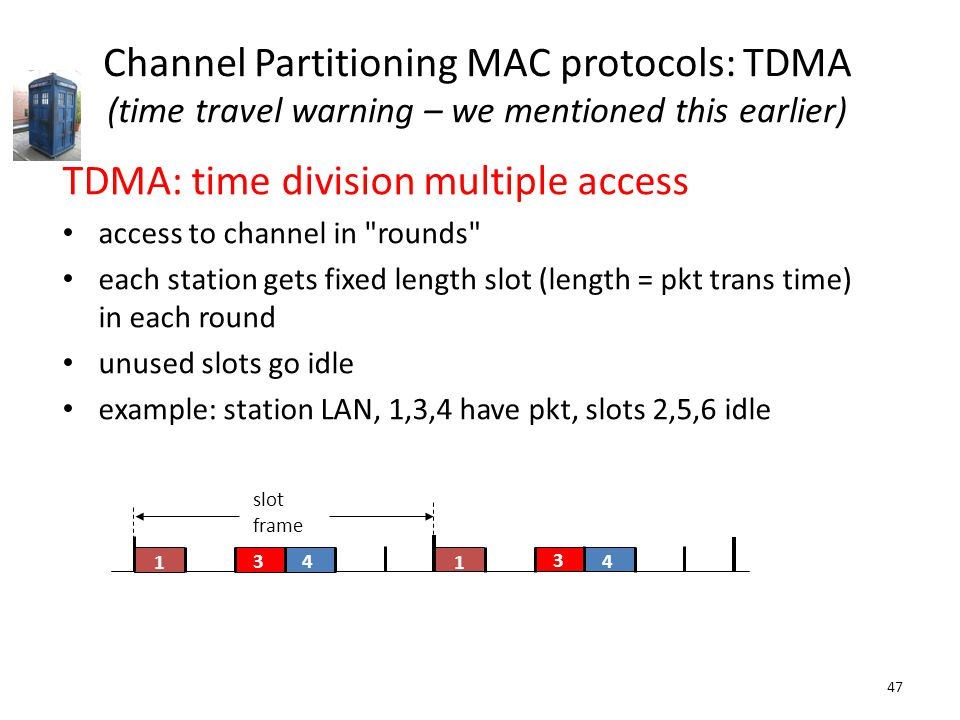 47 Channel Partitioning MAC protocols: TDMA (time travel warning – we mentioned this earlier) TDMA: time division multiple access access to channel in