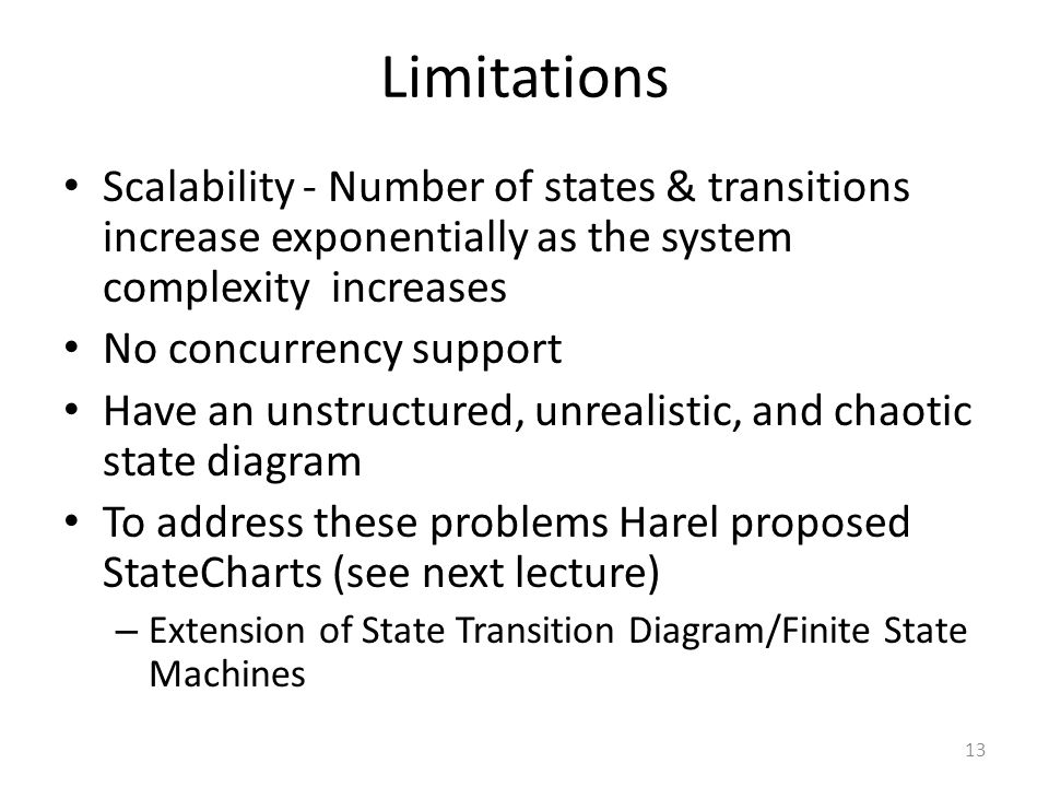 13 Limitations Scalability - Number of states & transitions increase exponentially as the system complexity increases No concurrency support Have an u
