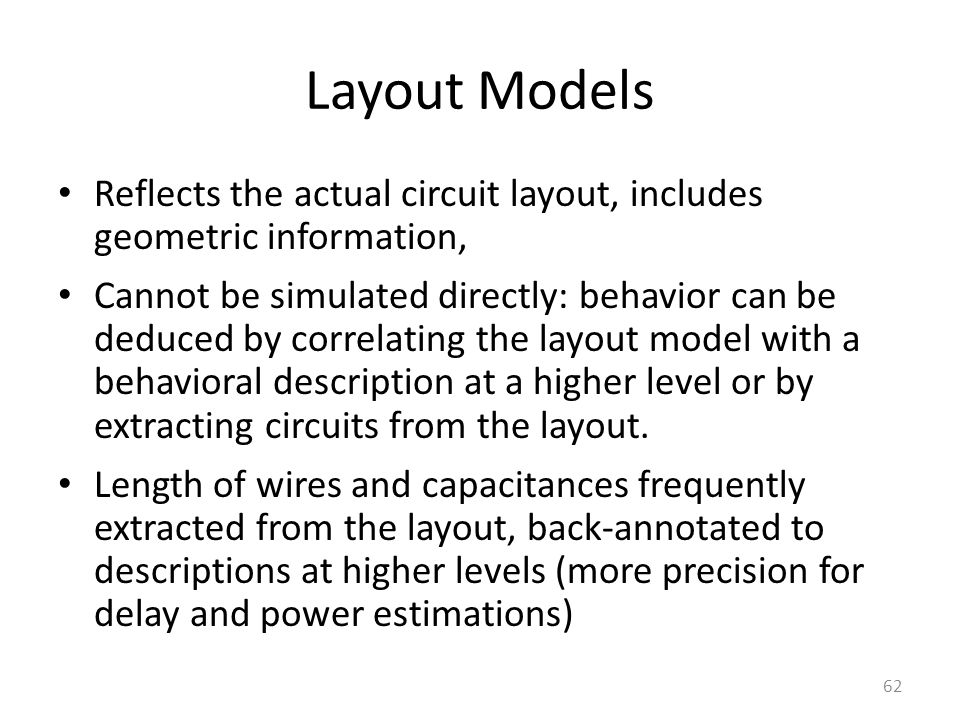 Layout Models Reflects the actual circuit layout, includes geometric information, Cannot be simulated directly: behavior can be deduced by correlating