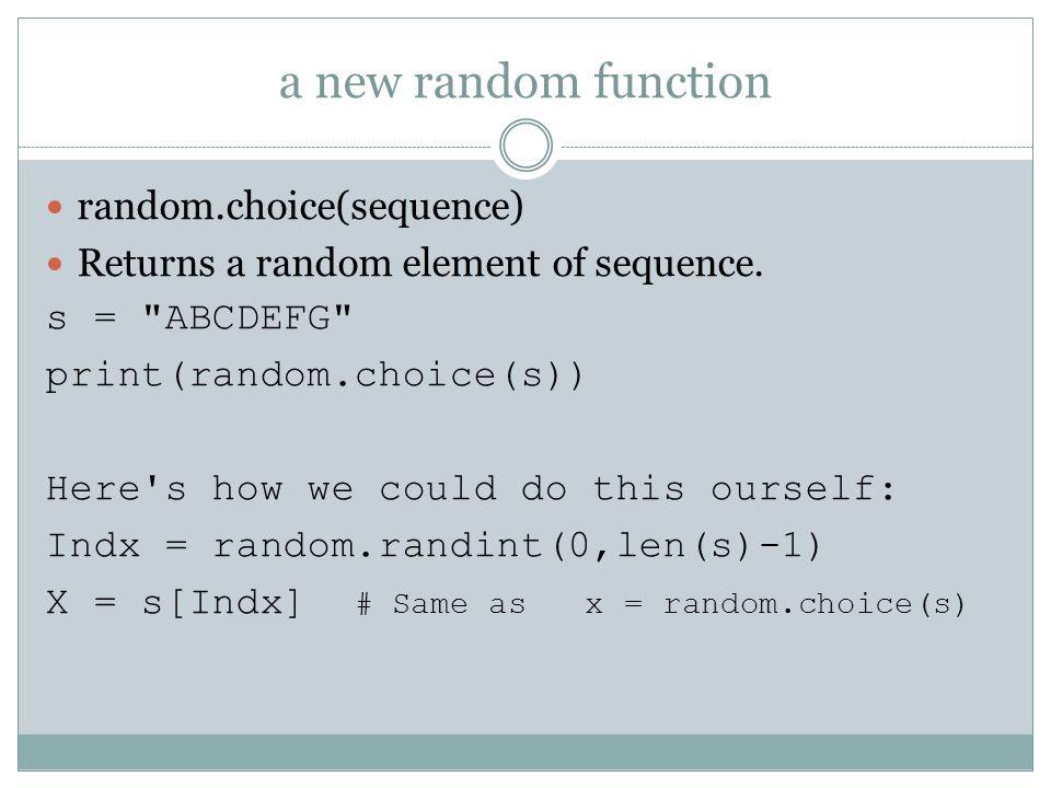 a new random function random.choice(sequence) Returns a random element of sequence.