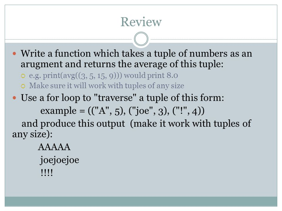 Review Write a function which takes a tuple of numbers as an arugment and returns the average of this tuple:  e.g.