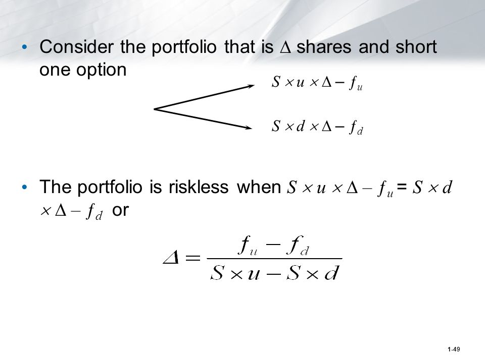 1-49 Consider the portfolio that is  shares and short one option The portfolio is riskless when S  u   – ƒ u = S  d   – ƒ d or S  u   – ƒ u S  d   – ƒ d