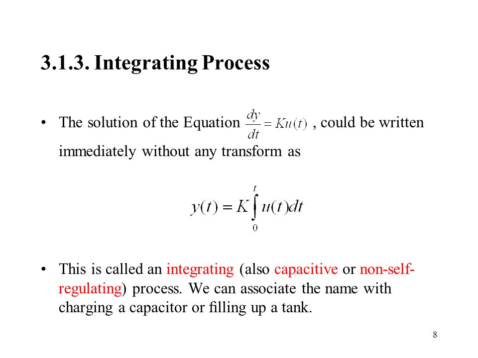 3.1.3. Integrating Process The solution of the Equation, could be written immediately without any transform as This is called an integrating (also cap