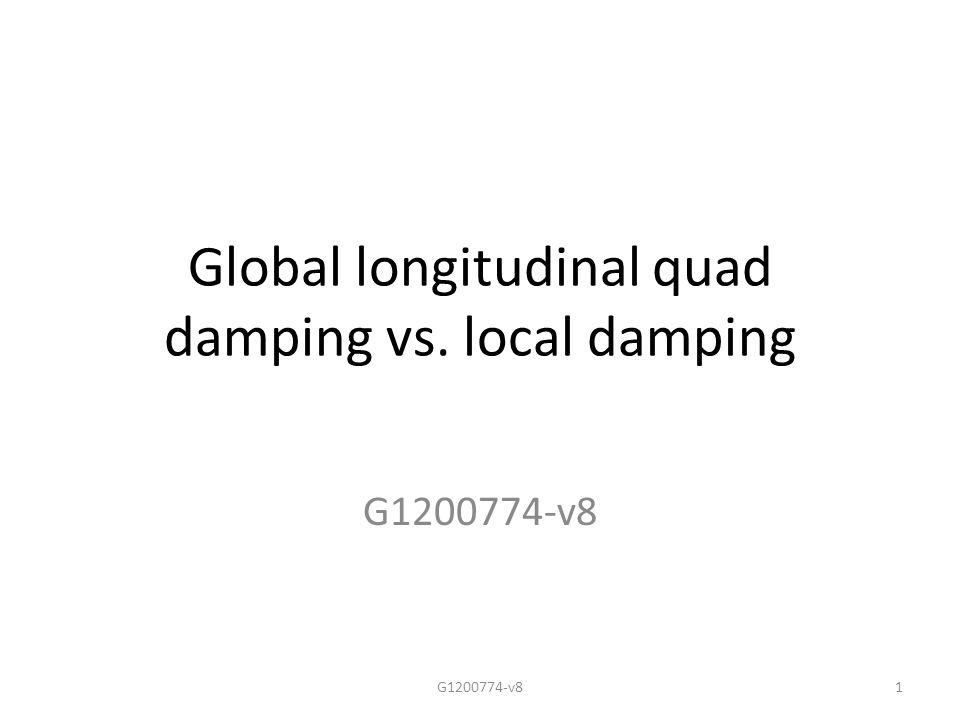 Global longitudinal quad damping vs. local damping G1200774-v8 1