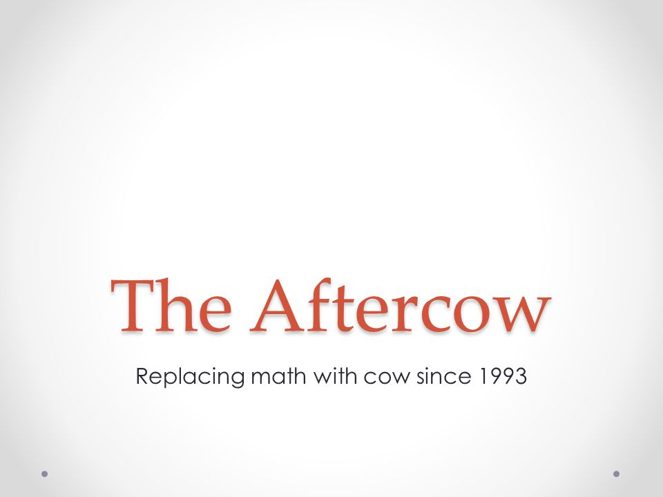 The Aftercow Replacing math with cow since 1993