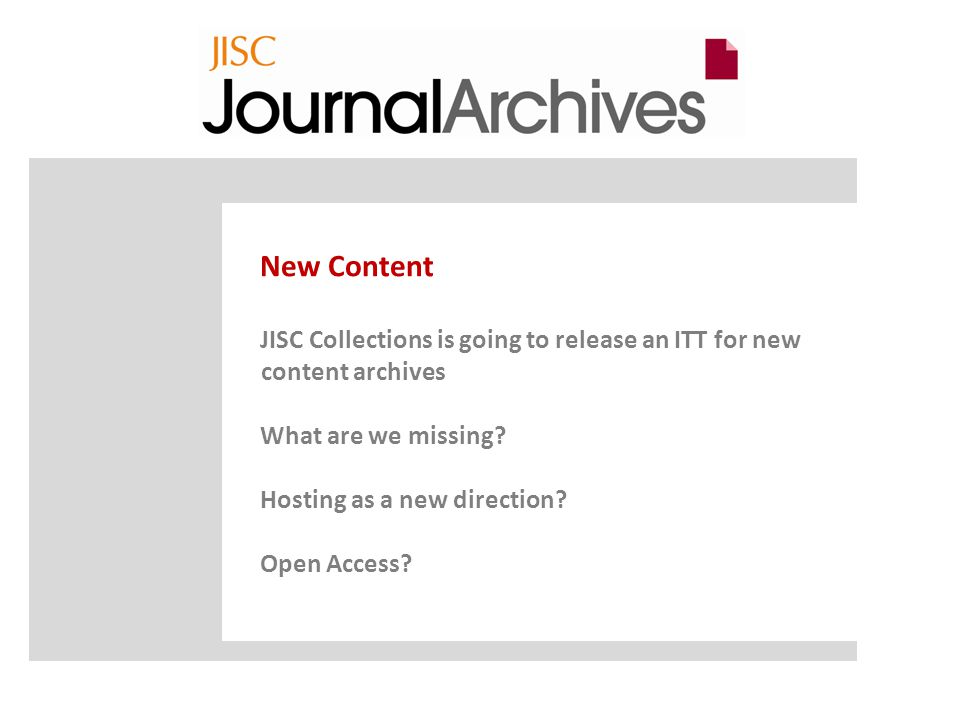 New Content JISC Collections is going to release an ITT for new content archives What are we missing.