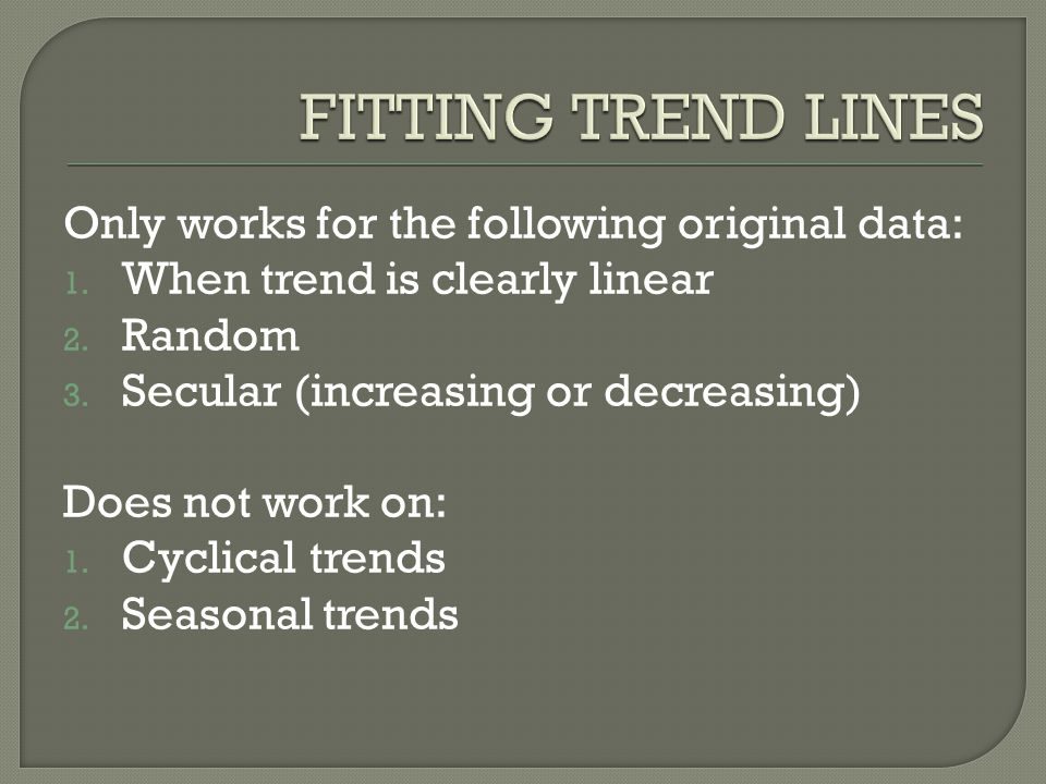 Only works for the following original data: 1. When trend is clearly linear 2.