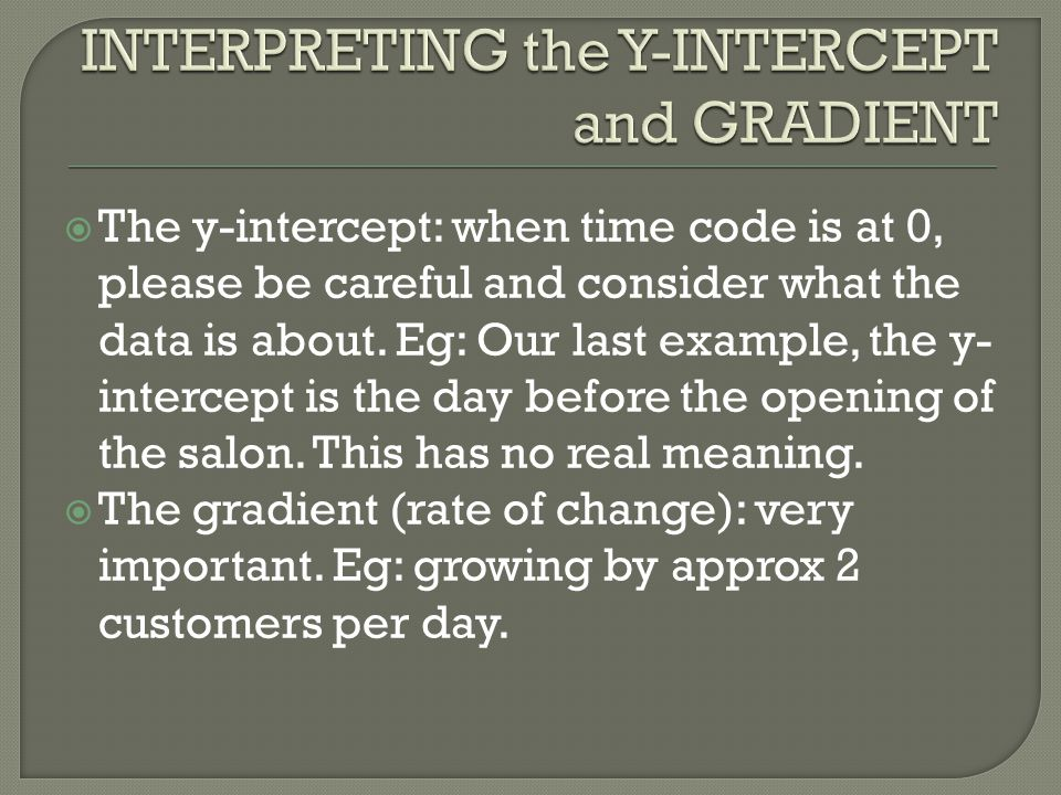  The y-intercept: when time code is at 0, please be careful and consider what the data is about.