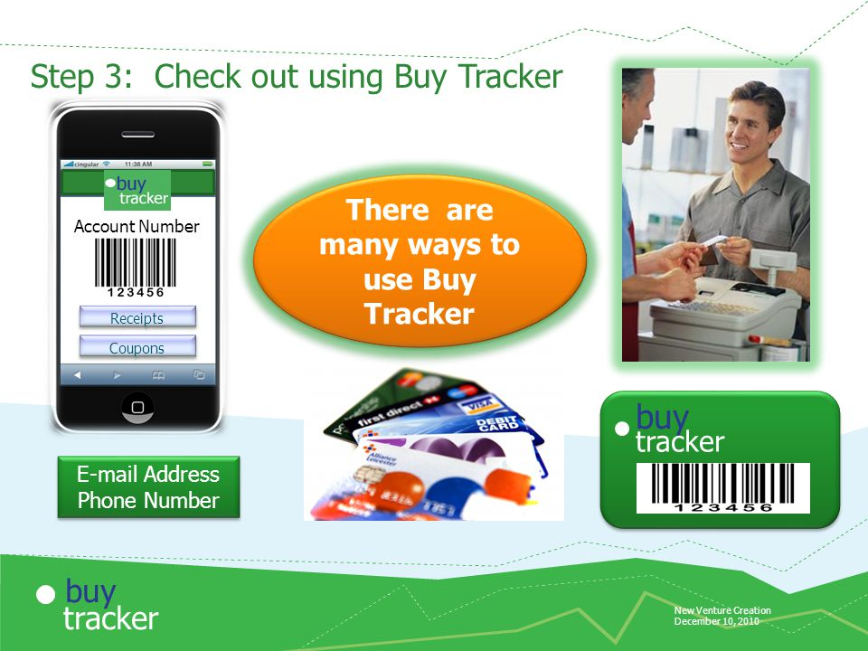 New Venture Creation December 10, 2010 tracker buy Step 3: Check out using Buy Tracker Receipts Coupons Account Number  Address Phone Number  Address Phone Number tracker buy There are many ways to use Buy Tracker