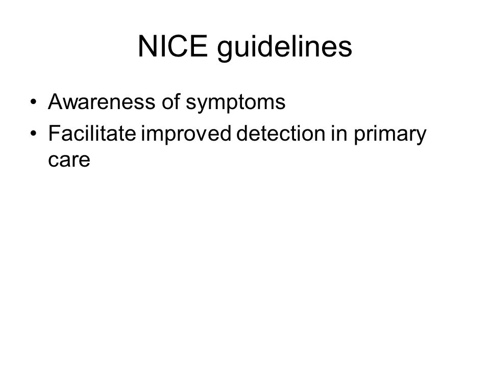 NICE guidelines Awareness of symptoms Facilitate improved detection in primary care