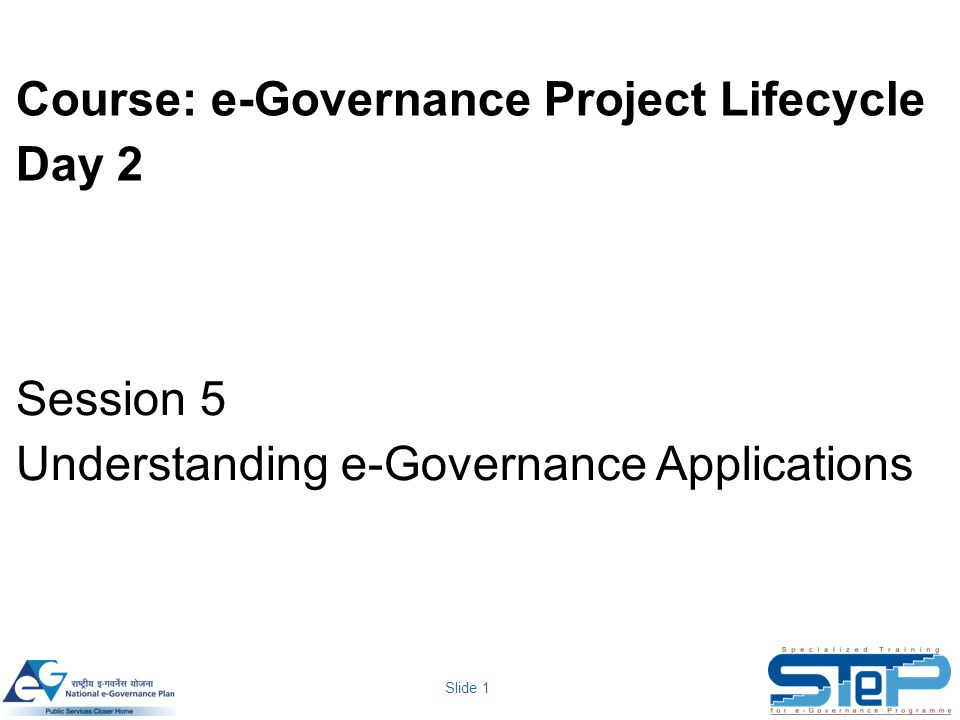Slide 1 Course: e-Governance Project Lifecycle Day 2 Session 5 Understanding e-Governance Applications