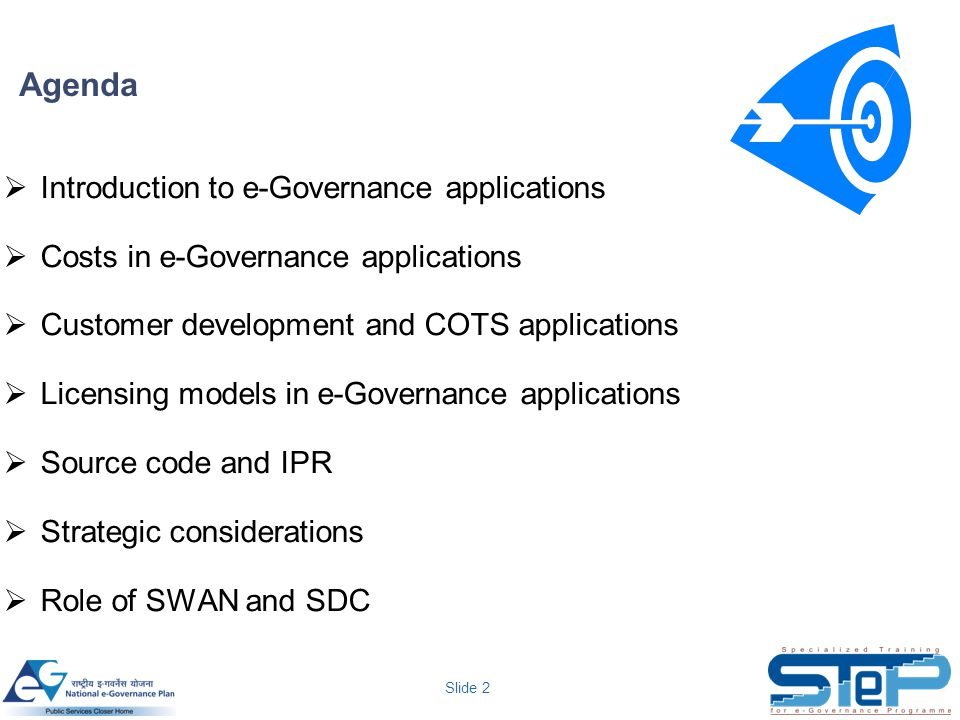 Slide 2 Agenda  Introduction to e-Governance applications  Costs in e-Governance applications  Customer development and COTS applications  Licensing models in e-Governance applications  Source code and IPR  Strategic considerations  Role of SWAN and SDC