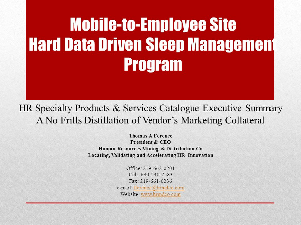 Mobile-to-Employee Site Hard Data Driven Sleep Management Program HR Specialty Products & Services Catalogue Executive Summary A No Frills Distillatio