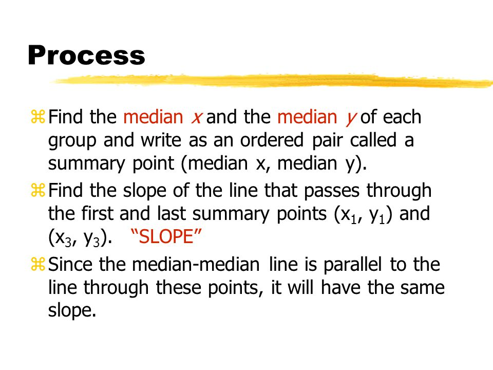 Process zFind the median x and the median y of each group and write as an ordered pair called a summary point (median x, median y).