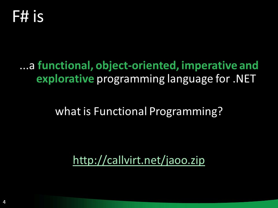4 F# is...a functional, object-oriented, imperative and explorative programming language for.NET what is Functional Programming.