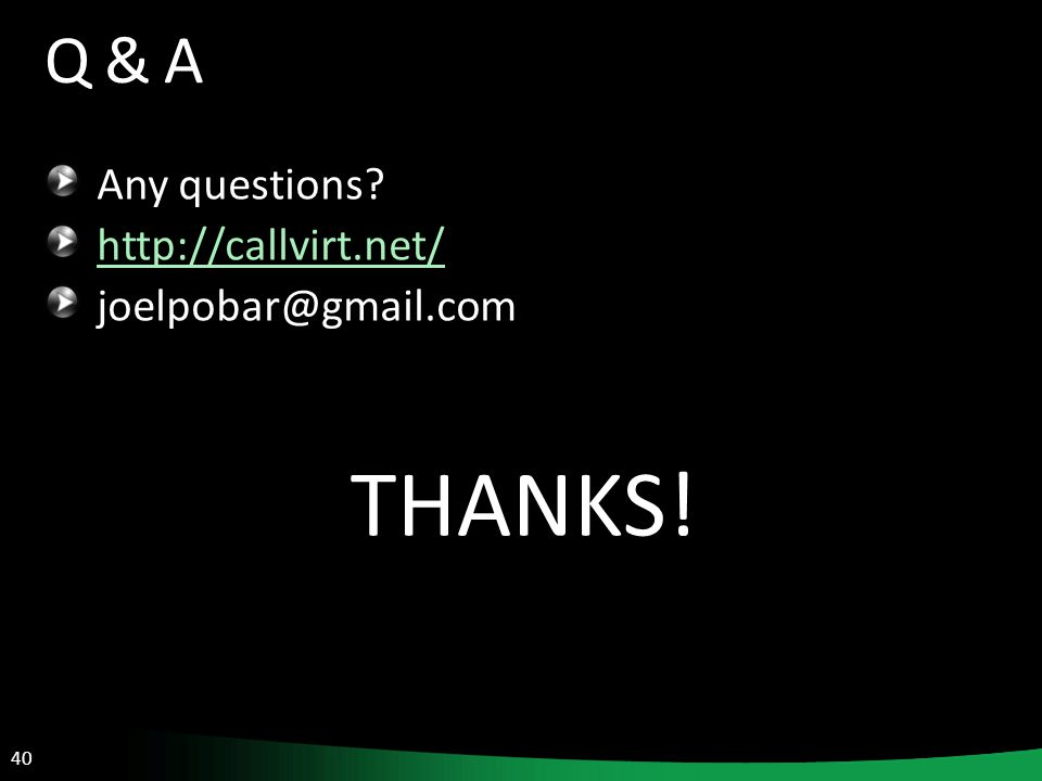 40 Q & A Any questions http://callvirt.net/ joelpobar@gmail.com THANKS!