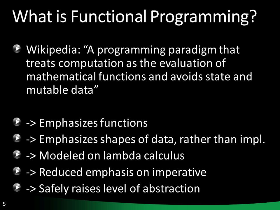 5 What is Functional Programming.