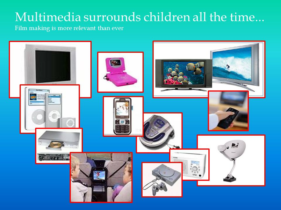 Multimedia surrounds children all the time... Film making is more relevant than ever