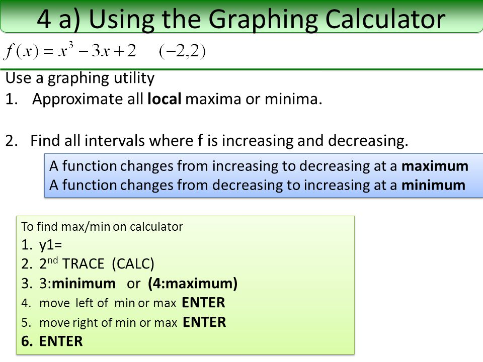 4 a) Using the Graphing Calculator Use a graphing utility 1.Approximate all local maxima or minima.