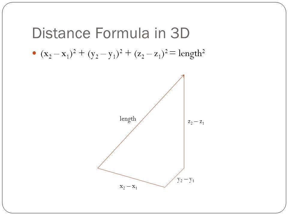 Distance Formula in 3D (x 2 – x 1 ) 2 + (y 2 – y 1 ) 2 + (z 2 – z 1 ) 2 = length 2 x 2 – x 1 y 2 – y 1 z 2 – z 1 length