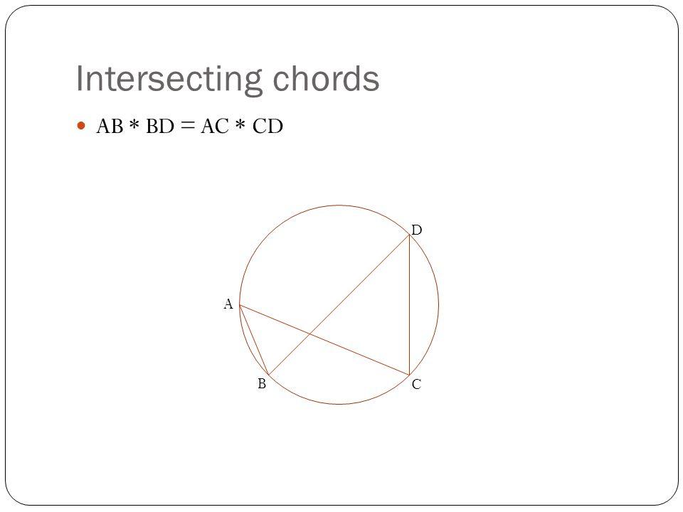 Intersecting chords AB * BD = AC * CD A B C D