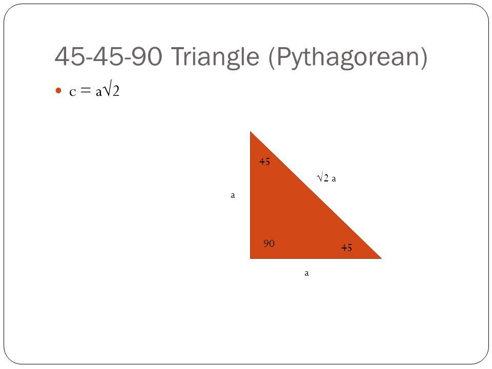 45-45-90 Triangle (Pythagorean) c = a√2 a √2 a a 45 90