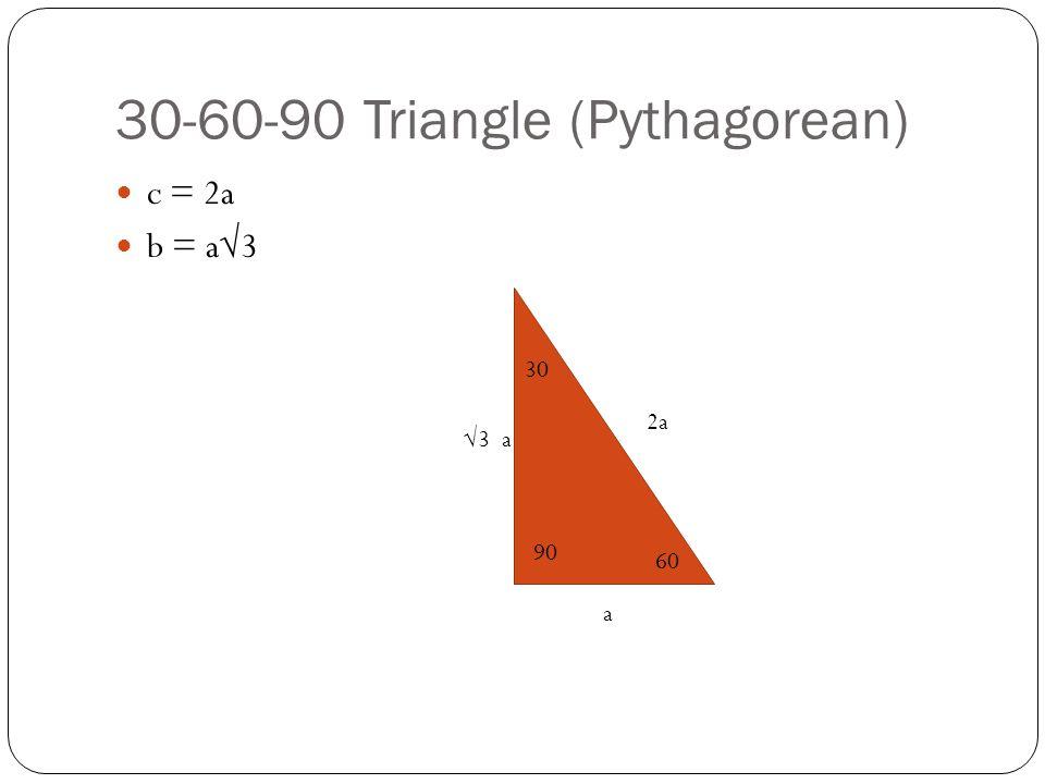 30-60-90 Triangle (Pythagorean) c = 2a b = a√3 a 2a √3 a 30 60 90