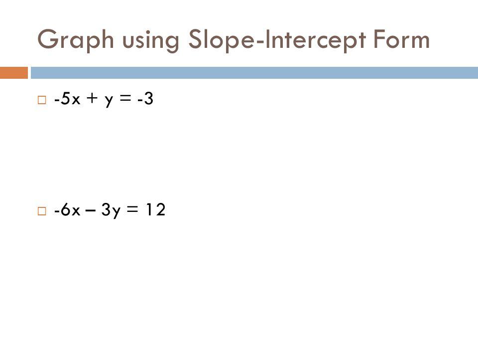 Graph using Slope-Intercept Form  -5x + y = -3  -6x – 3y = 12