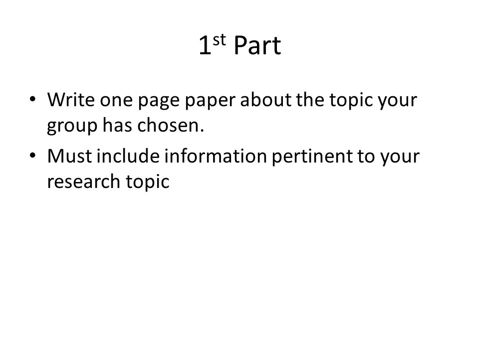 1 st Part Write one page paper about the topic your group has chosen.