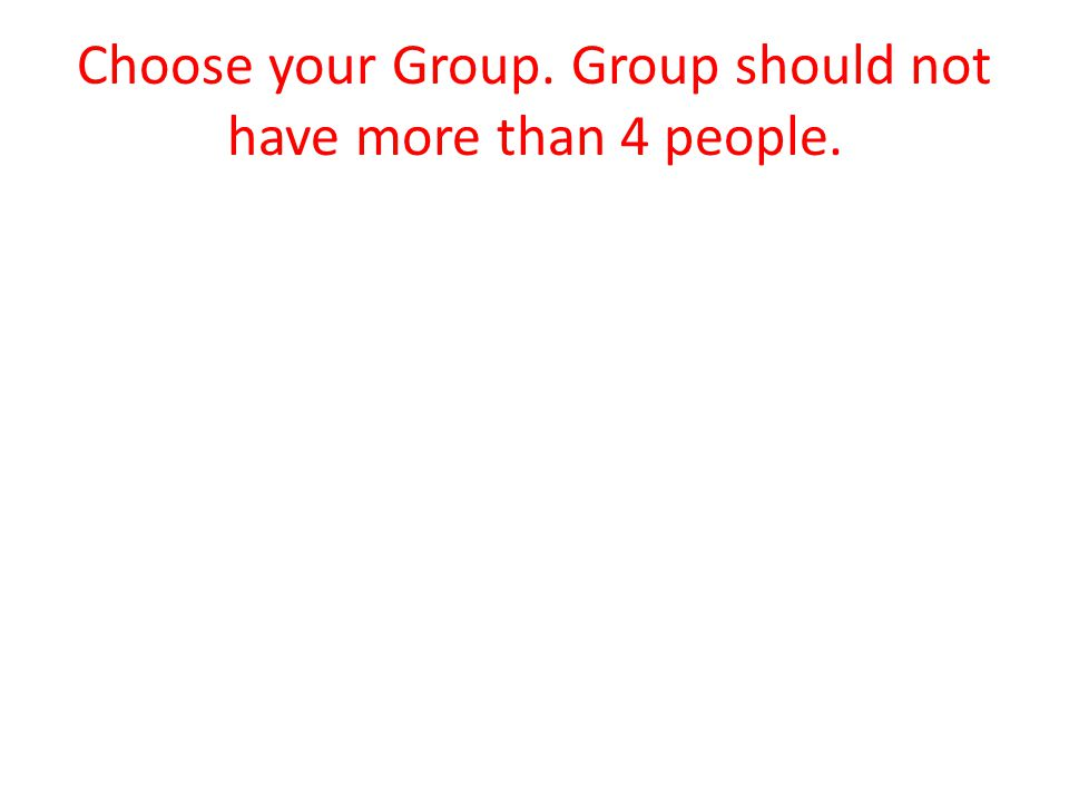 Choose your Group. Group should not have more than 4 people.