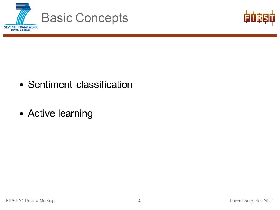 Basic Concepts Sentiment classification Active learning Luxembourg, Nov 2011 FIRST Y1 Review Meeting 4