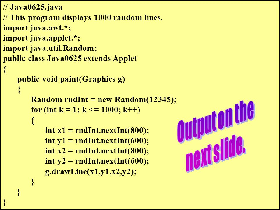 // Java0625.java // This program displays 1000 random lines.