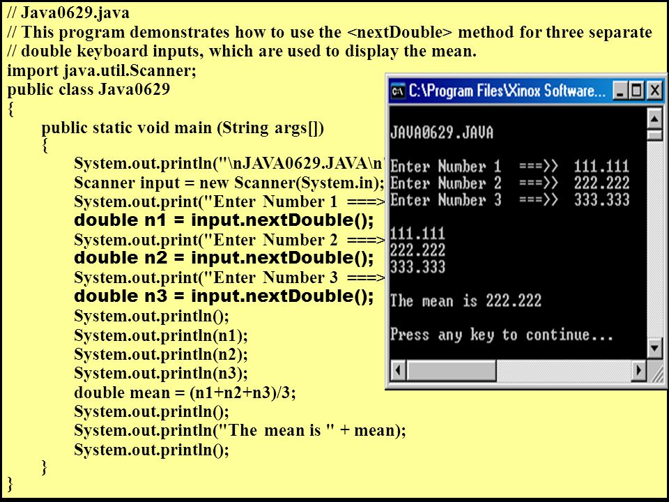 // Java0629.java // This program demonstrates how to use the method for three separate // double keyboard inputs, which are used to display the mean.