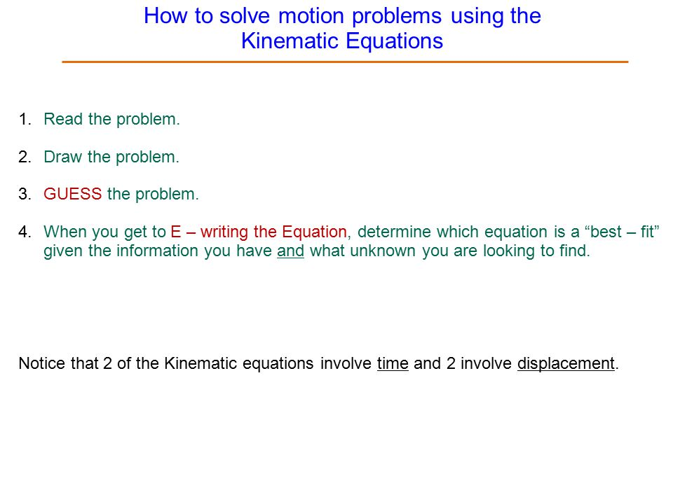 How to solve motion problems using the Kinematic Equations 1.Read the problem.