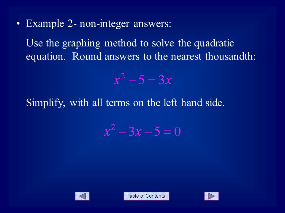 Table of Contents Example 2- non-integer answers: Use the graphing method to solve the quadratic equation. Round answers to the nearest thousandth: Si