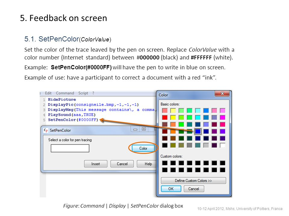 5. Feedback on screen 5.1. SetPenColor (ColorValue) Set the color of the trace leaved by the pen on screen. Replace ColorValue with a color number (In