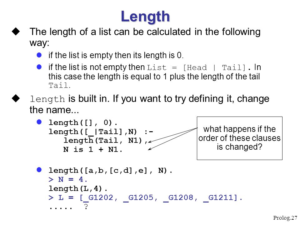 Prolog.27 Length  The length of a list can be calculated in the following way: if the list is empty then its length is 0. if the list is not empty th