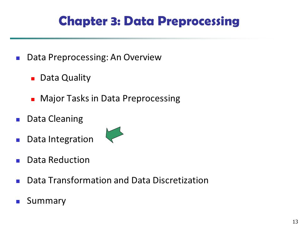 13 Chapter 3: Data Preprocessing Data Preprocessing: An Overview Data Quality Major Tasks in Data Preprocessing Data Cleaning Data Integration Data Re
